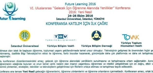 """VI. Uluslararası """"Gelecek İçin Öğrenme Alanında Yenilikler"""" Konferansı 2016"""